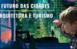 PROJETO NOVOS OLHARES – O FUTURO DAS CIDADES e ARQUITETURA E TURISMO